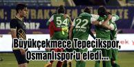 Büyükçekmece Tepecikspor, Osmanlıspor#039;u eledi...
