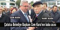 Çatalca Belediye Başkanı Cem Kara#039;nın babası Hami Kara vefat etti.