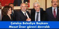 Çatalca Belediye Başkanı Mesut Üner görevi devraldı