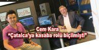 """Cem Kara """"Çatalca'ya kasaba rolü biçilmişti"""""""