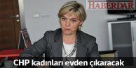 CHP kadınları evden çıkaracak