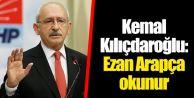 CHP Lideri Kılıçdaroğlu: Ezan Arapça okunur