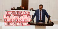 CHPli Şeker; Dava Konusu Olan Kanser Raporunu açıklayın...