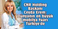 CNR Holding Başkanı Ceyda Erem: Dünyanın en büyük mobilya fuarı Türkiye#039;de
