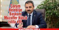Çorum Belediye Başkanı Muzaffer Külcü istifa etti.
