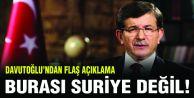 Davutoğlu:  Burası Suriye değil