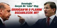 Davutoğlu, Erdoğan#039;ın o planını bozabilecek mi?