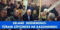 """DEĞİRMENCİ: TÜRAMDAN KAÇ ÇİFTÇİ NE KAZANDI?"""""""