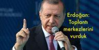 Erdoğan: #039;İyi haberim var#039; dediğim buydu... Toplantı merkezlerini vurduk