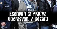 Esenyurt#039;ta PKK#039;ya Operasyon, 7 Gözaltı