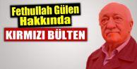 Fethullah Gülen hakkında #039;kırmızı bülten#039; kararı