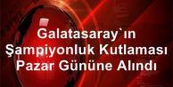 Galatasaray#039;ın Şampiyonluk Kutlaması Pazar Gününe Alındı