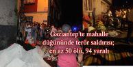 Gaziantep#039;te mahalle düğününde terör saldırısı; en az 50 ölü, 94 yaralı