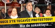 GECE 3'TE TECAVÜZ PROTESTOSU!