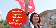 Handan Toprak CHPden koptu DSPye geçti