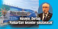 Hüseyin  Dertop: 'Pankartları kesenler yakalanacak