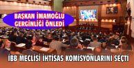 İBB MECLİSİ İHTİSAS KOMİSYONLARINI SEÇTİ