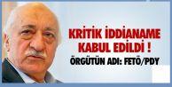 İDDİANAME KABUL EDİLDİ ! ÖRGÜTÜN ADI: FETÖ/PDY