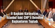 İl Başkanı Karayalçın, İstanbul#039;daki CHP#039;li Belediye Başkanlarını Topladı