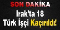 Irak#039;ta 18 Türk İşçi Kaçırıldı