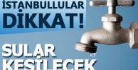 İstanbul#039;da 10 saatlik su kesintisi - Sular ne zaman gelecek?