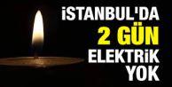 İstanbulda 2 gün büyük elektrik kesintisi