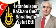 İstanbulspor Başkanı Ömer Sarıalioğlu Vefat Etti