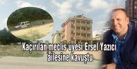 Kaçırılan meclis üyesi Ersel Yazıcı ailesine kavuştu