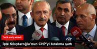 Kılıçdaroğlu, CHP'yi Bırakma Şartını Açıkladı