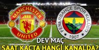Manchester United-Fenerbahçe maçı hangi kanalda, saat kaçta?