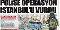 POLİSE OPERASYON İSTANBUL'U VURDU
