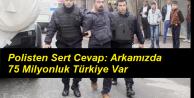 Polisten Sert Cevap: Arkamızda 75 Milyonluk Türkiye Var