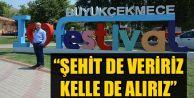 ŞEHİT DE VERİRİZ KELLE DE ALIRIZ!