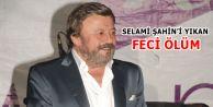 Selami Şahin#039;i yıkan Feci Ölüm
