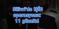 Silivri#039;de IŞİD operasyonu: 11 gözaltı!