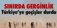 SINIRDA GERGİNLİK, TÜRKİYE'YE GEÇİŞLER DURDU