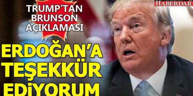 Trump'tan Brunson açıklaması: Erdoğan'a teşekkür ediyorum