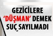 Gezi eylemcilerini düşmana benzetmek ifade özgürlüğü sayıldı