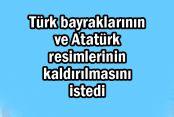 AKP, Türk bayraklarının ve Atatürk resimlerinin kaldırılmasını istedi