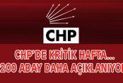 CHP'DE KRİTİK HAFTA... 200 ADAY DAHA AÇIKLANIYOR