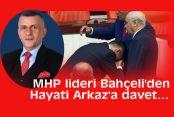 MHP lideri Bahçeli'den Hayati Arkaz'a davet...
