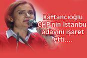 Kaftancıoğlu CHP'nin İstanbul adayını işaret etti....
