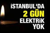 İstanbul'da 2 gün büyük elektrik kesintisi