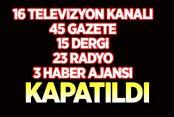 16 TV, 45 GAZETE, 15 DERGİ VE 29 YAYINEVİ KAPATILDI