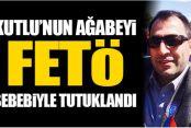 Rıfat Kutlu'nun ağabeyi FETÖ'den tutuklandı!