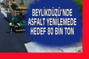 BEYLİKDÜZÜ'NDE ASFALT YENİLEMEDE HEDEF 80 BİN TON