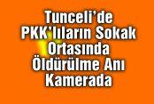 Tunceli'de PKK'lıların Sokak Ortasında Öldürülme Anı Kamerada