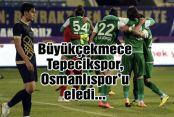 Büyükçekmece Tepecikspor, Osmanlıspor'u eledi...