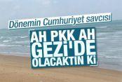 PKK GEZİ'DE OLSAYDI HÜKÜMET DÜŞERDİ