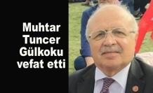 Muhtar Tuncer Gülkoku vefat etti.